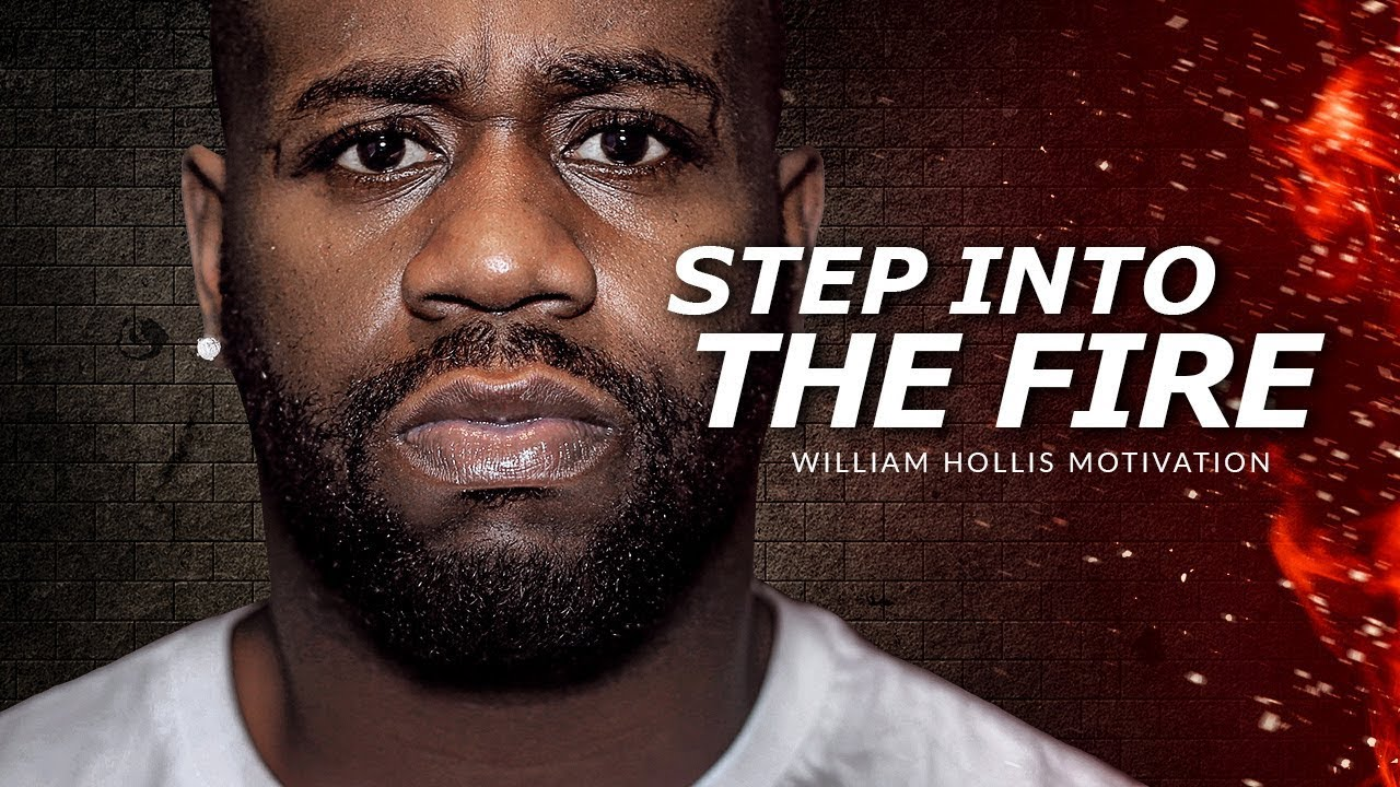 STEP INTO THE FIRE - Best Motivational Speech Video (Featuring William Hollis)
