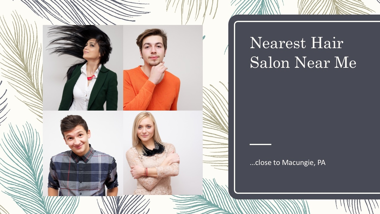 Nearest Hair Salon Near Me By Macungie PA Nearby Lehigh Valley - Haircut places near me