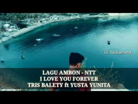 Tris Balety Ft Yusta Yunita - I Love You Forever || Lagu Ambon - NTT