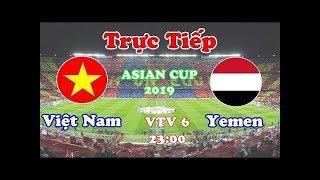 🔴 trực tiếp của trực tiếp bóng đá việt nam vs yemen |Asian 2019 23h00 16/1