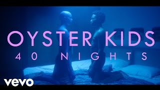 Oyster Kids - 40 Nights (Official Video)