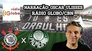 Corinthians 2 x 0 Palmeiras - Oscar Ulisses - Rádio Globo - C.Paulista - 24/02/2018