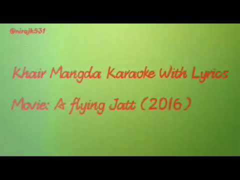Khair Mangda Karaoke With Lyrics- A flying Jatt Movie (2017)