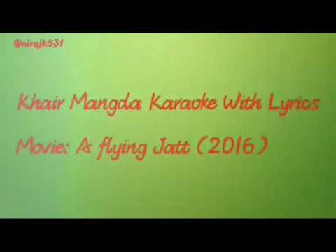 Khair Mangda Karaoke With Lyrics- A flying Jatt Movie (2017)