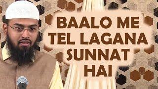 Baalo Me Tel Lagana Yeh Sunnat Bhi Hai Aur Hairs Ke Liye Faydemand Bhi Hai By Adv. Faiz Syed