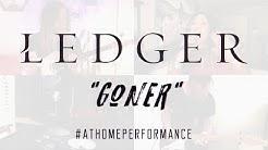 """Ledger - """"Goner"""" at Home"""
