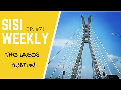 "LIFE IN LAGOS: SISI WEEKLY #EP 71 ""THE LAGOS HUSTLE!"""