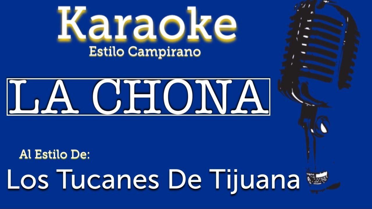 La Chona Karaoke Los Tucanes De Tijuana Youtube La chona es una colina en nuevo león y tiene una altitud de 341 metros. la chona karaoke los tucanes de tijuana