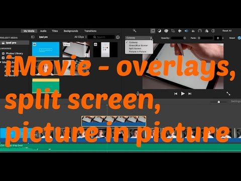 How To Add Overlays, Picture In Picture And Split Screen Tutorial IMovie For Mac