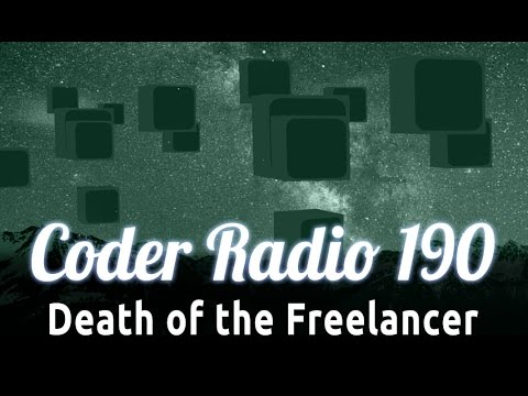 Death of the Freelancer | Coder Radio 190