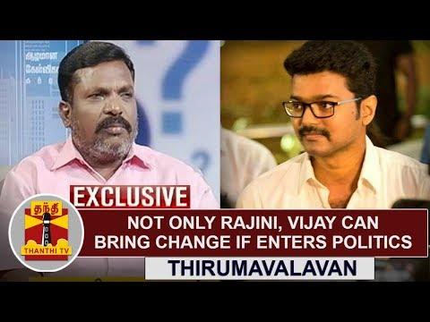 EXCLUSIVE | Not only Rajini, Actor Vijay can bring change if he enters Politics | Thirumavalavan