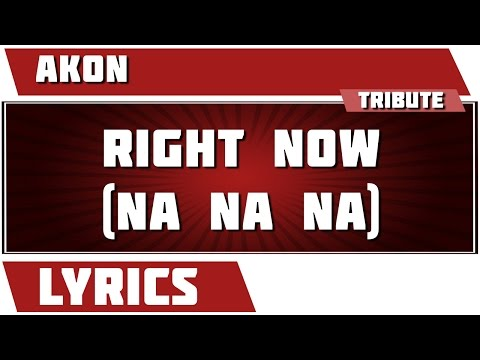 Right Now (na Na Na) - Akon tribute - Lyrics