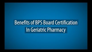 Benefits of BPS Board Certification in Geriatric Pharmacy