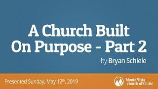 A Church Built On Purpose - Part 2 - Bryan Schiele - Monte Vista church of Christ