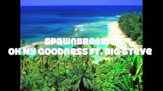 Spawnbreezie ft. Big Steve- Oh My Goodness