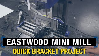 How To Make Custom Brackets using Mini Mill: Small Package - Big Performance from Eastwood!