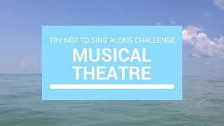 try not to sing along challenge musical theatre edition   probably impossible