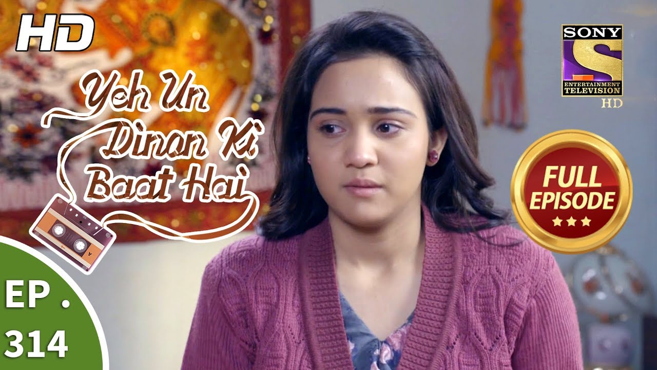 Download Yeh Un Dinon Ki Baat Hai - Ep 314 - Full Episode - 4th December, 2018