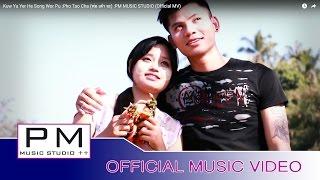 ဃႊိင္ ယူယု္ေဃွဝ္သင့္ဝဝ္ေဖါဟ္-ဖဝ့္သုဂ္က်ာ:Kuw Yu Yer He Song Wor Pu :Pho Tao Cha:PM(Official MV)