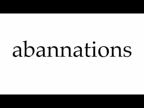 How to Pronounce abannations