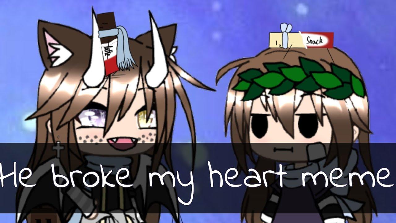 He broke my heart meme //enjoy// Read description please!