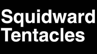 How to Pronounce Squidward Tentacles SpongeBob SquarePants TV Show Episodes Games Movie Characters