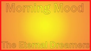 Morning Mood By The Eternal Dreamers (Edvard Grieg) (Peer Gynt OP.46 No.1