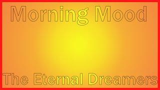 Morning Mood By The Eternal Dreamers (Edvard Grieg) (Peer Gynt OP.46 No.1