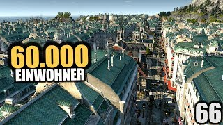 Anno 1800 - 66 - 60.000 Einwohner [ Anno 1800 Deutsch Gameplay | Let's Play ]