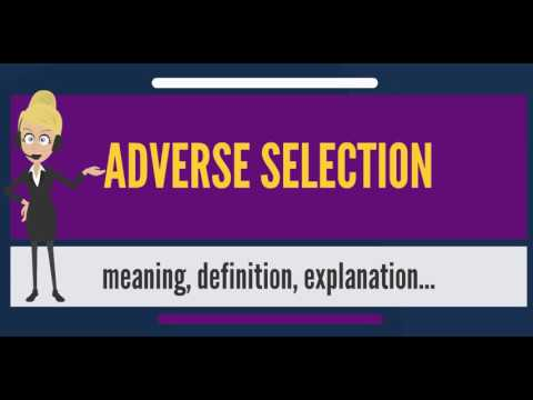 What is ADVERSE SELECTION? What does ADVERSE SELECTION mean? ADVERSE SELECTION meaning & explanation
