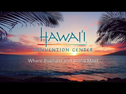 HAWAI'I Convention Center - Where Business and Aloha Meet