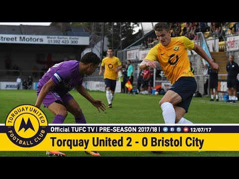 Official TUFC TV | Torquay United 2 - 0 Bristol City 12/07/17