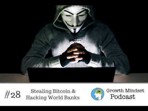 Growth Mindset #28 - Stealing Bitcoin And Hacking World Banks - Anonymous Hacking
