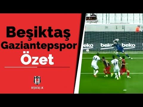 Beşiktaş - Gaziantepspor (Özet)