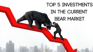 Top 5 Investments In The Current Bear Market