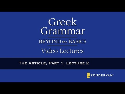 Greek Grammar Beyond Basics Video Lectures - The Article, Part 1, Lecture 2 by Daniel B. Wallace