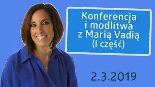 Maria Vadia - Konferencja i modlitwa (I część) 2.3.2019 - Na żywo