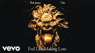 Bob James - Feel Like Making Love (audio)