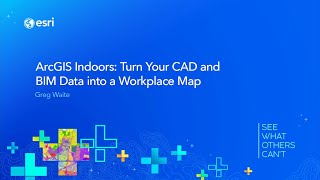 ArcGIS Indoors: Turn Your CAD And BIM Data into a Workplace Map