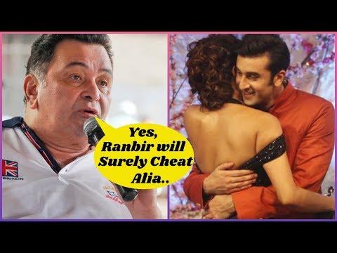Rishi Kapoor Knows That Ranbir will Cheat Alia
