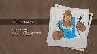 BU - 05 Kable (official audio) prod., cuty: DJ EDK | NADGRYZIONY ZĘBEM CZASU
