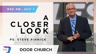 Look a Little Closer! | Ps. Steve Pinnick | Wed PM, July 1 | Door Church Tucson, Arizona