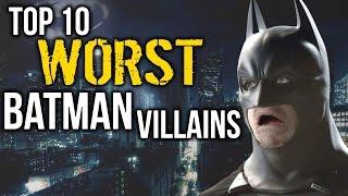 Top 10 WORST Batman Villains of ALL TIME!