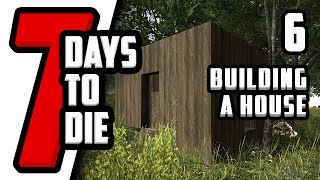 7 Days To Die Gameplay, Alpha 9 - Building A House - Part 6