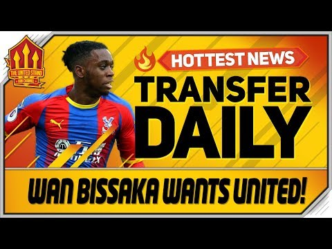 Wan Bissaka Wants Dream Man Utd Transfer! Man Utd Transfer News