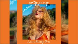 Katy Perry - Never Really Over (A7MED Remix)