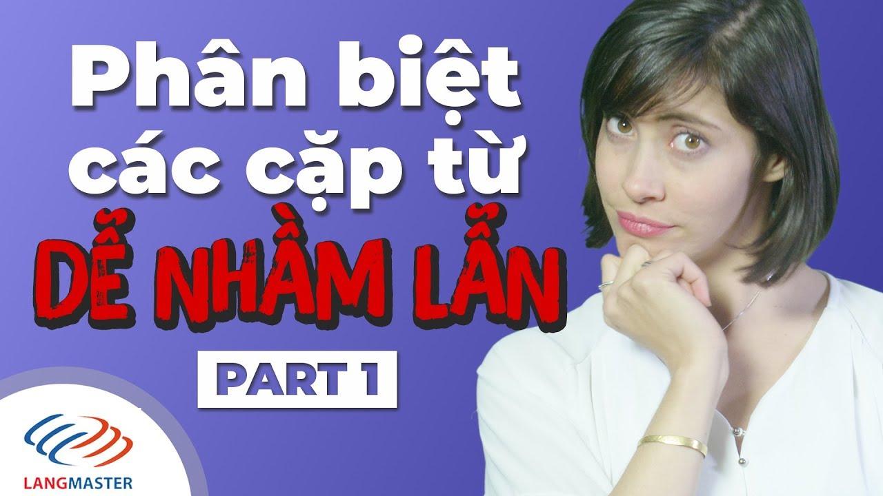 Langmaster – Phân biệt các cặp từ người Việt hay nhầm lẫn nhất (Part 1) [Học tiếng Anh giao tiếp]