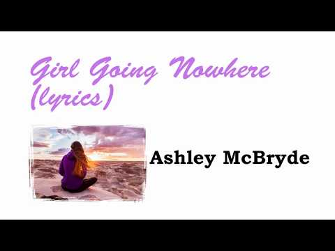 Ashley McBryde   Girl Goin' Nowhere Lyrics