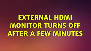 external HDMI monitor turns off after a few minutes