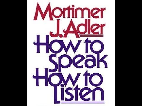 Mortimer Adler -- How to Speak and How to Listen. The wisest person I have ever seen.